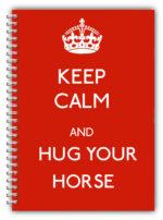 A5 Keep Calm & Hug Your Horse Notebook